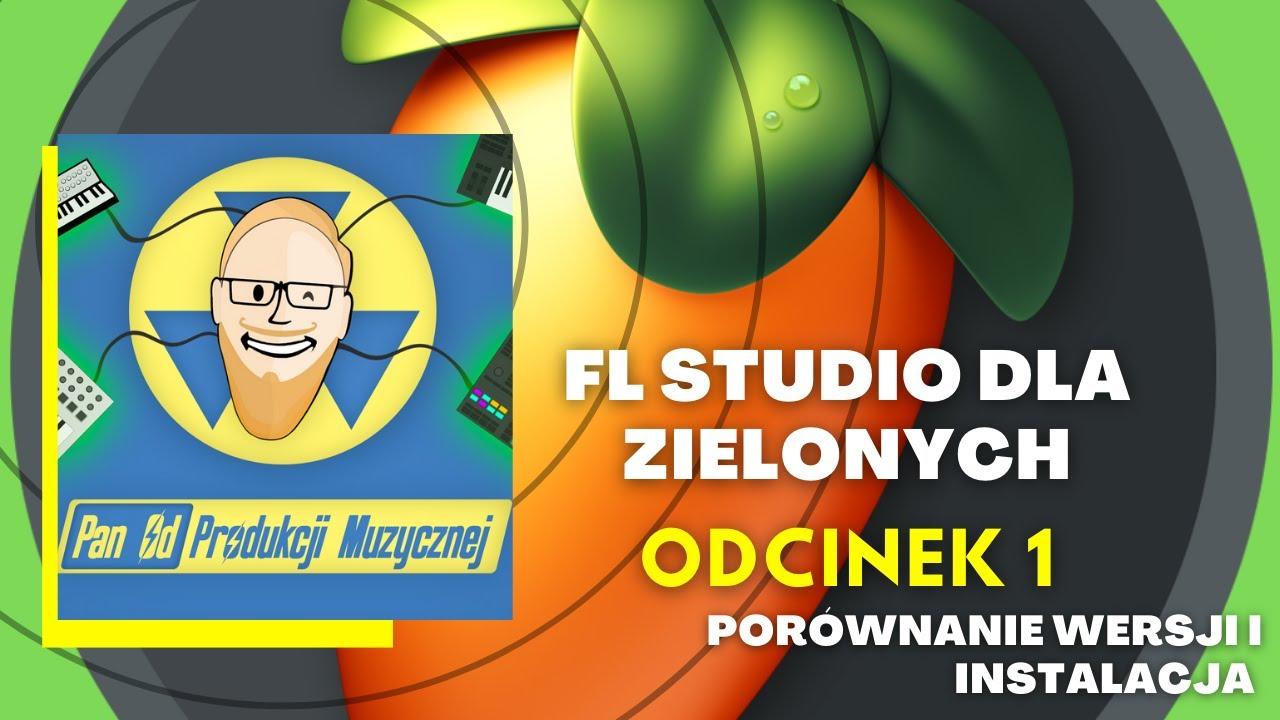 FL STUDIO DLA ZIELONYCH - porównanie wersji i instalacja (odc. 1)