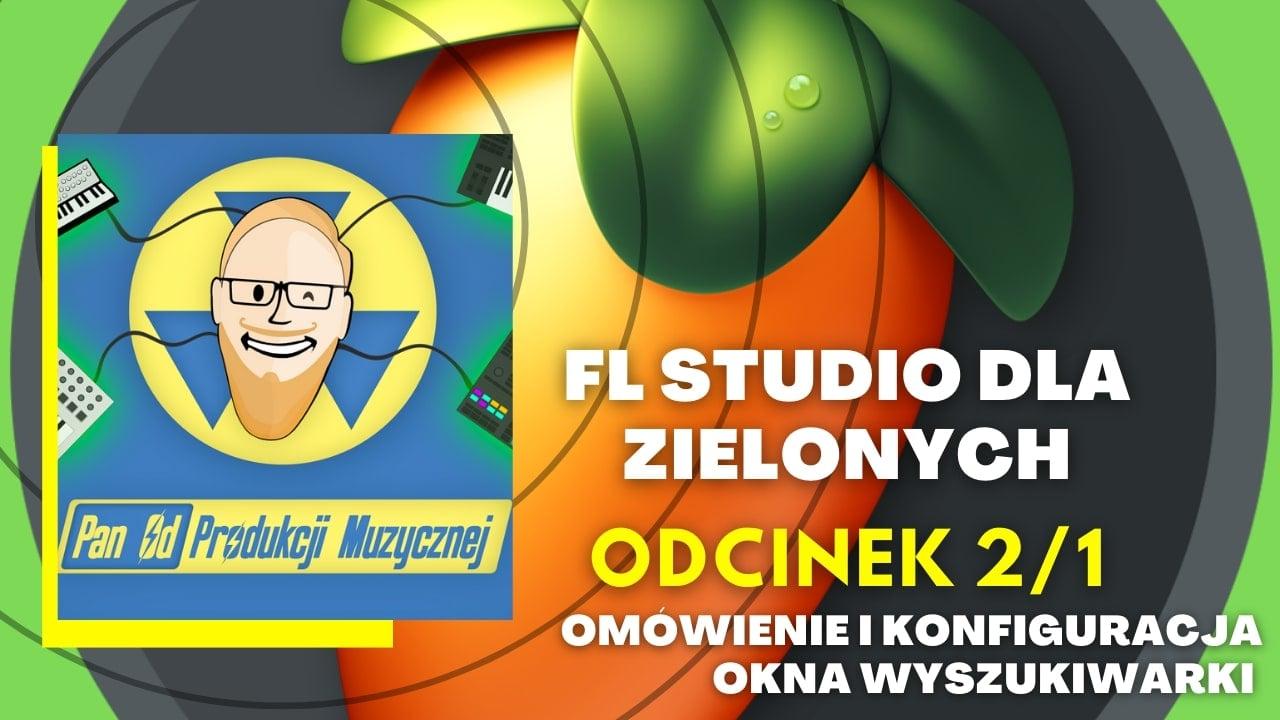 FL STUDIO DLA ZIELONYCH - Omówienie i konfiguracja okna wyszukiwarki (odc. 2)